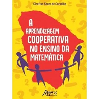 Livro - A Aprendizagem Cooperativa no Ensino da Matemática - Carvalho - Appris