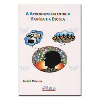 Livro - A Aprendizagem entre a Família e a Escola - Parolin