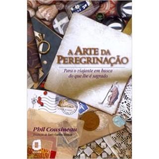 Livro - A arte da peregrinação: para o viajante em busca do que lhe é sagrado - Cousineau - Ágora