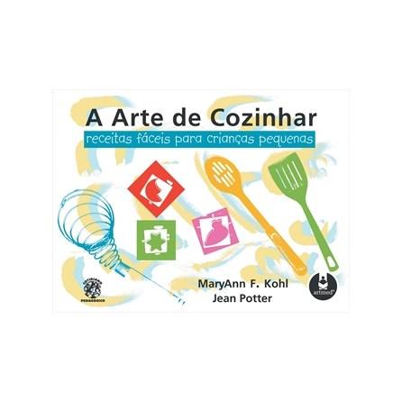 Livro - A Arte de Cozinhar - Receitas Fáceis para Crianças Pequenas - Kohl