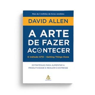 Livro - A Arte de Fazer Acontecer - Allen - Sextante