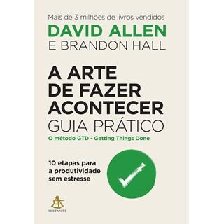 Livro A Arte de Fazer Acontecer - Allen - Sextante