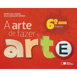 Livro - A Arte de Fazer Arte - 6 ano - Saraiva