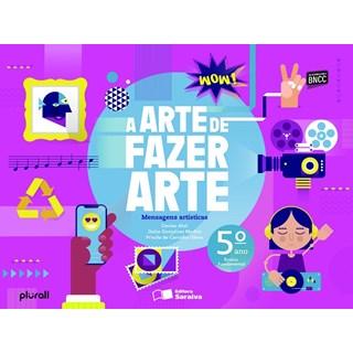 Livro - A Arte de Fazer Arte - BNCC 5 Ano - Saraiva