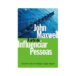 Livro - A Arte de Influenciar Pessoas - Maxwell