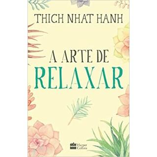 Livro - A Arte de Relaxar - Hanh - Hapercollins - Pré-Venda
