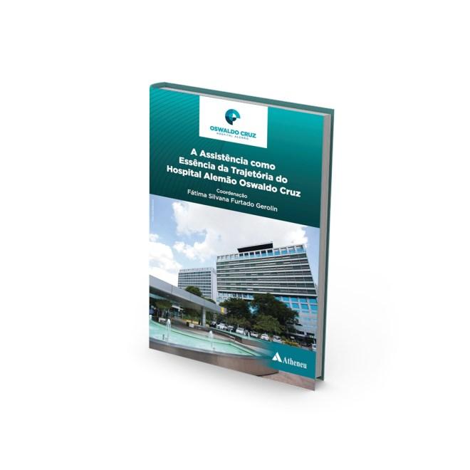 Livro - A Assistência Como Essência da Trajetória do Hospital Alemão Oswaldo Cruz - Gerolin