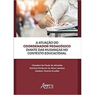 Livro -  A Atuação do Coordenador Pedagógico Diante das Mudanças no Contexto Educacional  - Almeida