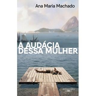 Livro - A Audácia Dessa Mulher - Ana Maria Machado