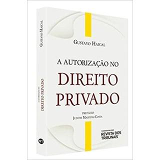 Livro - A Autorização no Direito Privado - Haical - Revista dos Tribunais