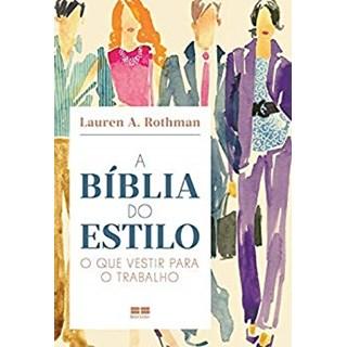 Livro - A Bíblia do Estilo: o Que Vestir Para o Trabalho - Rothman