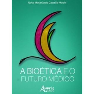 Livro - A Bioética e o Futuro Médico - De Marchi