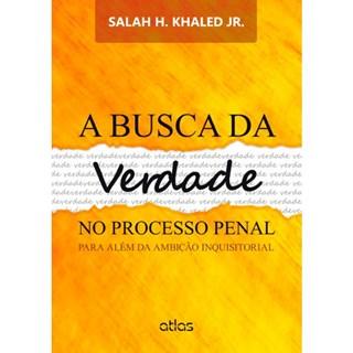 Livro - A busca da Verdade no Processo Penal: Para Além da Ambição Inquisitorial - Khaled Junior