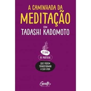 Livro - A Caminhada da Meditação - Tadashi Kadomoto - Gente