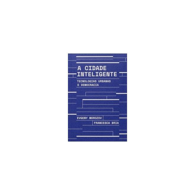 Livro - A cidade inteligente - Morozov 1º edição