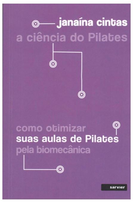 Livro - A Ciência do Pilates: Como Otimizar suas Aulas de Pilates pela Biomecânica - Cintas