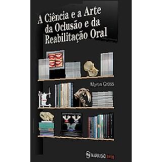Livro - A Ciência e a Arte da Oclusão e da Reabilitação Oral - Gross 1ª edição