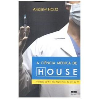 Livro - A Ciência Médica de House - A Verdade Por Trás dos Diagnósticos da Série de TV - Holtz