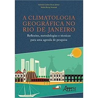 Livro - A Climatologia Geográfica no Rio de Janeiro: Reflexões, Metodologias e Técnicas Para Uma Agenda de Pesquisa - Armond
