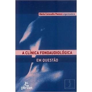Livro - A Clínica Fonoaudiológica em Questão - Passos - Plexus