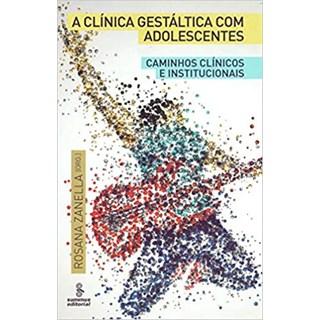 Livro - A Clinica Gestáltica Com Adolescentes - Zanella - Summus