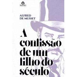 Livro - A Confissão de Um Filho do Século - Musset