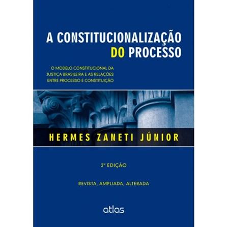 Livro - A Constitucionalização Do Processo - Zaneti Júnior