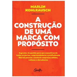 Livro - A Construção de uma Marca com Propósito - Kohlrausch - Gente