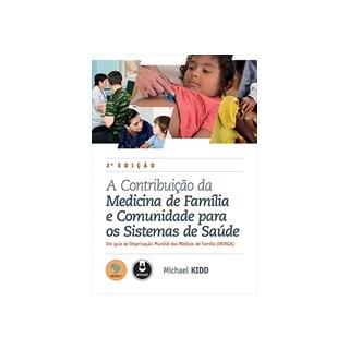 Livro - A Contribuição da Medicina de Família e Comunidade para os Sistemas de Saúde - Kidd