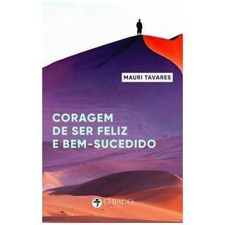 Livro - A coragem de ser feliz e bem-sucedido - Tavares 1º edição