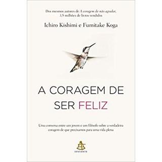 Livro - A Coragem de Ser Feliz - Kishimi - Sextante