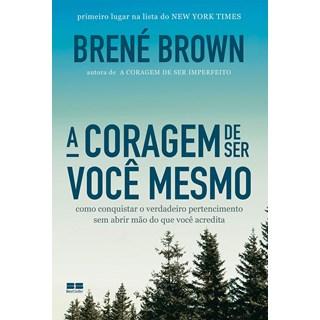 Livro A Coragem de Ser Você Mesmo - Brown - Bestseller