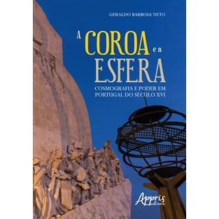 Livro - A Coroa e a Esfera: Cosmografia e Poder em Portugal do Século XVI - Neto