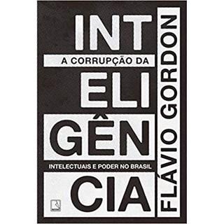 Livro - A Corrupção da Inteligência - Gordon - Record