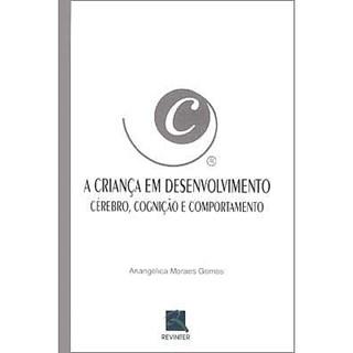 Livro - A Criança em Desenvolvimento - Cérebro, Cognição e Comportamento - Gomes