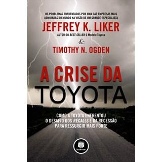Livro - A Crise da Toyota - Como a Toyota Enfrentou o Desafio dos Recalls e da Recessão para Ressurgir Mais Forte - Liker