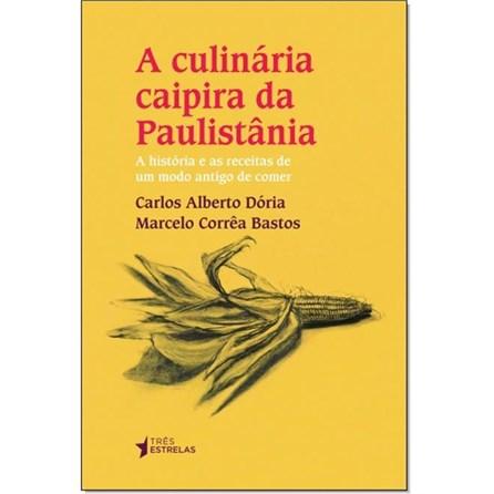 Livro - A Culinária Caipira Da Paulistânia - Dória 1ª edição