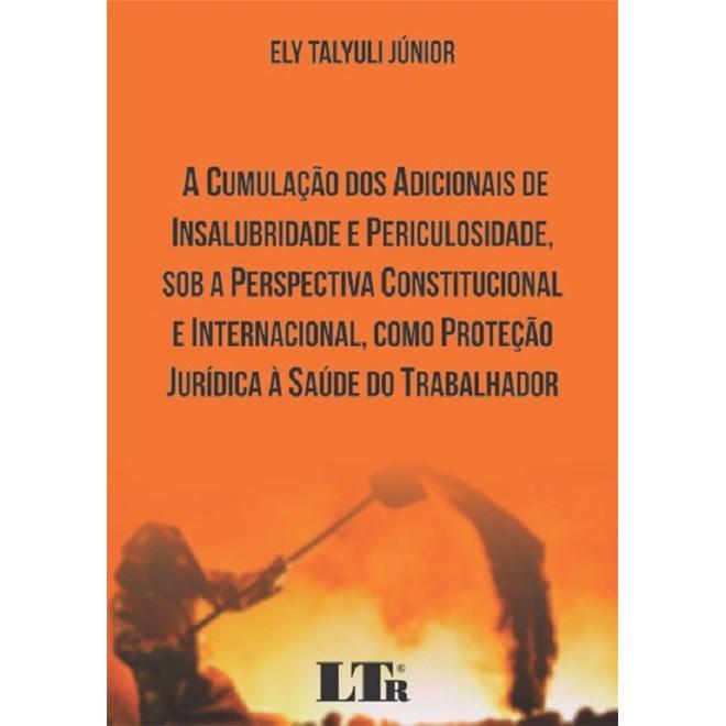 Livro - A Cumulação dos Adicionais de Insalubridade e Periculosidade, Sob a Perspectiva Constitucional e Internacional, Como Proteção Jurídica à Saúde do Trabalhador - Talyuli