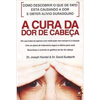 Livro - A Cura da Dor de Cabeça - Kandel