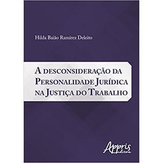 Livro - A Desconsideração da Personalidade Jurídica na Justiça do Trabalho - Deleito - Appris