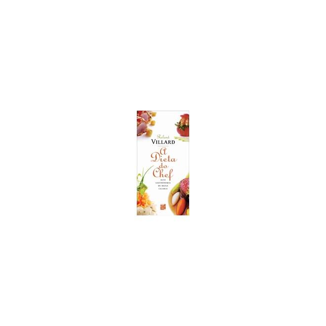 Livro - A Dieta do Chef - Alta Gastronomia De Baixa Caloria - Villard