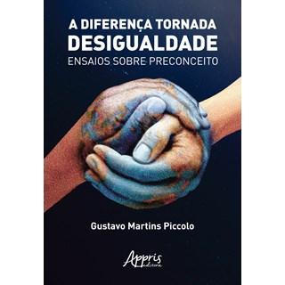Livro - A Diferença Tornada Desigualdade: Ensaios sobre Preconceito - Piccolo