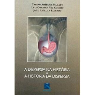 Livro - A Dispepsia na História e a História da Dispepsia - Salgado