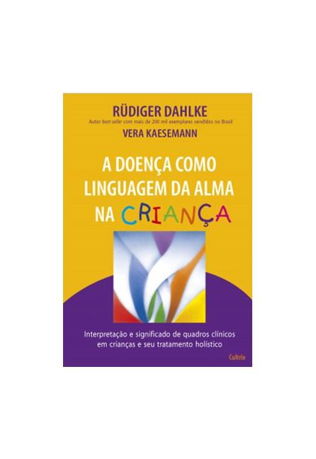 Livro - A Doença Como Linguagem da Alma na Criança - Daheke