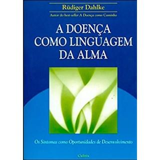 Livro - A Doença Como Linguagem da Alma - Os Sintomas Como Oportunidades de Desenvolvimento