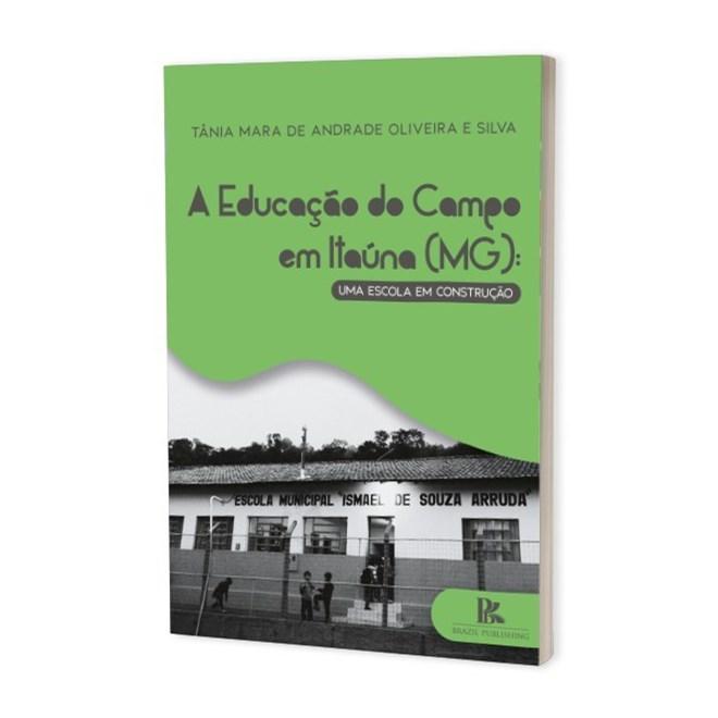 Livro - A Educação do Campo em Itaúna (MG) - Silva - Brazil Publishing