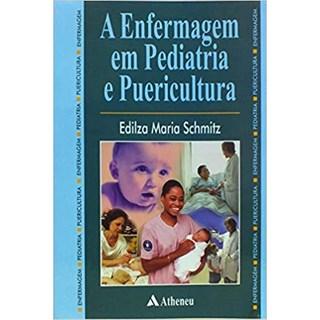 Livro - A Enfermagem em Pediatria e Puericultura - Schmitz