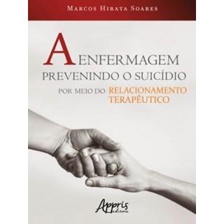 Livro - A Enfermagem Prevenindo o Suicídio por Meio do Relacionamento Terapêutico - Soares