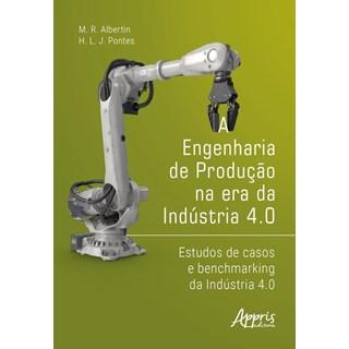 Livro A Engenharia de Produção na Era da Indústria 4.0 - Albertin - Appris