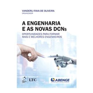 Livro - A Engenharia e as Novas DCNs - Oportunidades para Formar Mais e Melhores Engenheiros - Oliveira